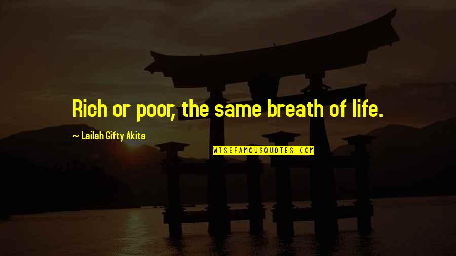 The Poor And Needy Quotes By Lailah Gifty Akita: Rich or poor, the same breath of life.