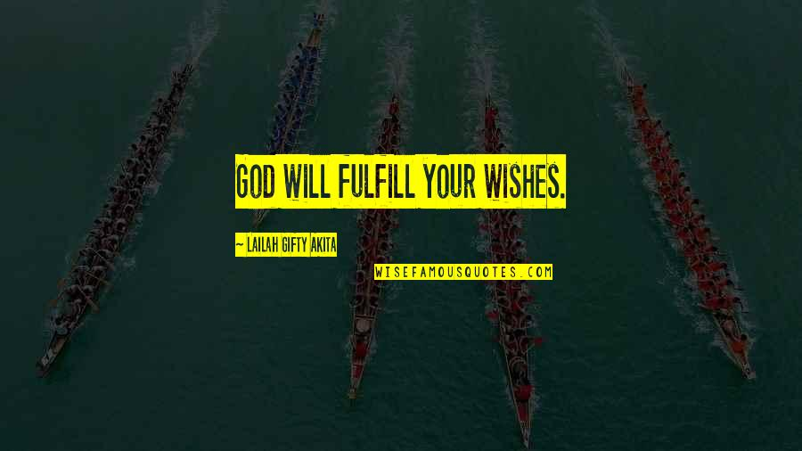 The Poor And Needy Quotes By Lailah Gifty Akita: God will fulfill your wishes.