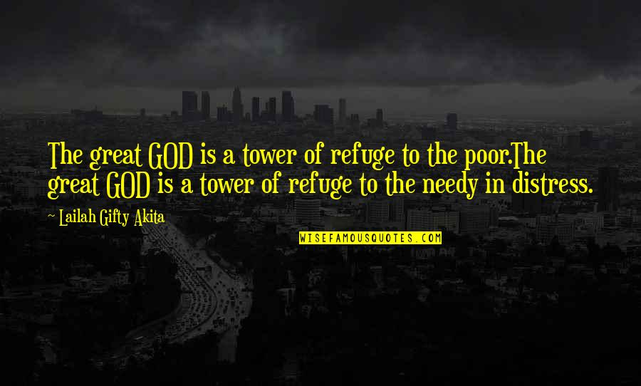 The Poor And Needy Quotes By Lailah Gifty Akita: The great GOD is a tower of refuge