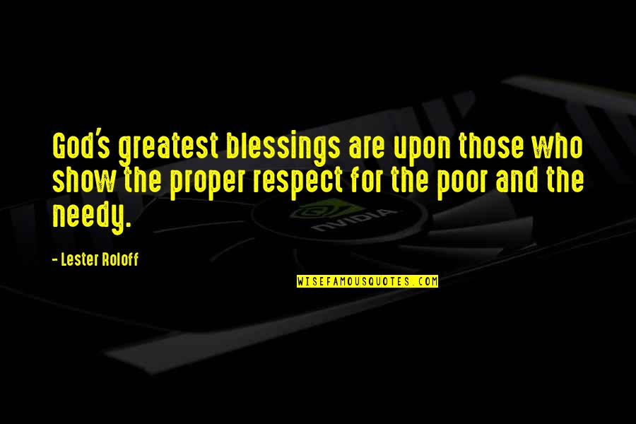 The Poor And Needy Quotes By Lester Roloff: God's greatest blessings are upon those who show