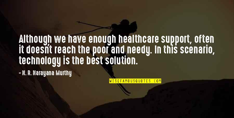 The Poor And Needy Quotes By N. R. Narayana Murthy: Although we have enough healthcare support, often it