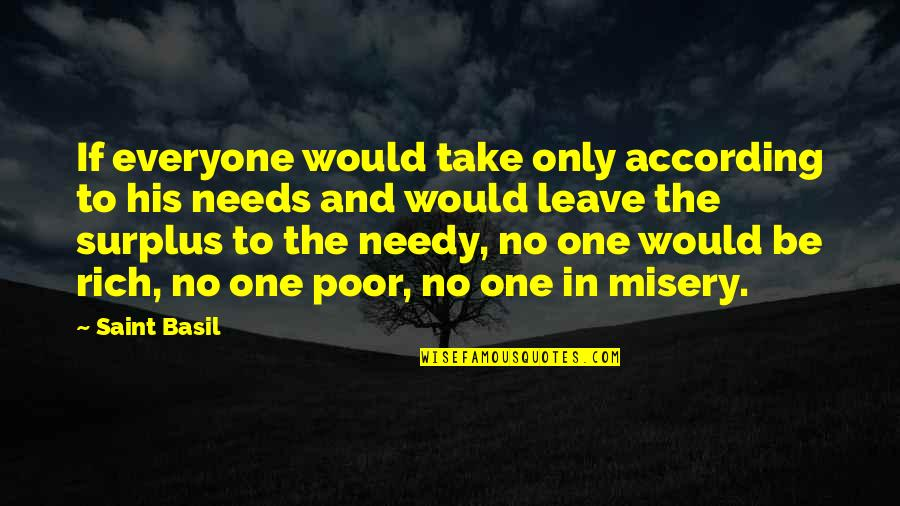 The Poor And Needy Quotes By Saint Basil: If everyone would take only according to his
