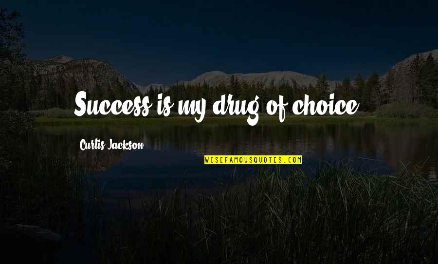 The Poor Pope Francis Quotes By Curtis Jackson: Success is my drug of choice.
