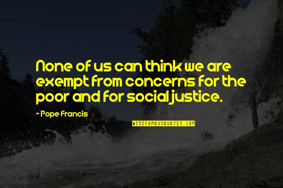 The Poor Pope Francis Quotes By Pope Francis: None of us can think we are exempt