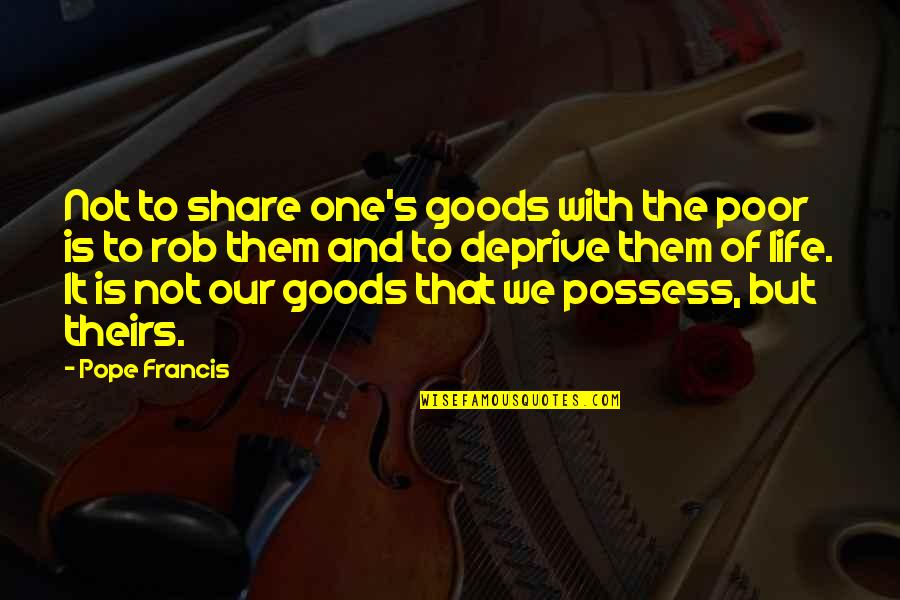The Poor Pope Francis Quotes By Pope Francis: Not to share one's goods with the poor