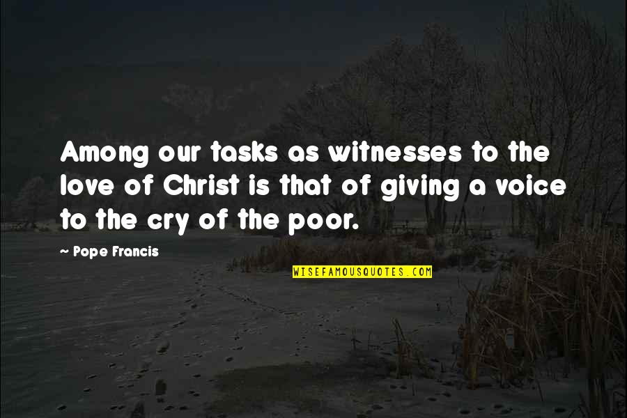The Poor Pope Francis Quotes By Pope Francis: Among our tasks as witnesses to the love