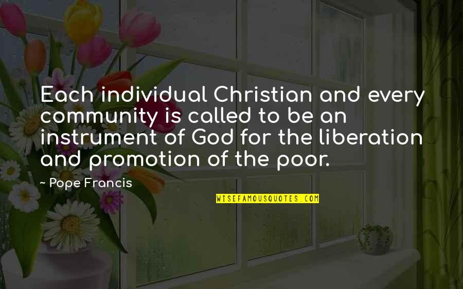 The Poor Pope Francis Quotes By Pope Francis: Each individual Christian and every community is called
