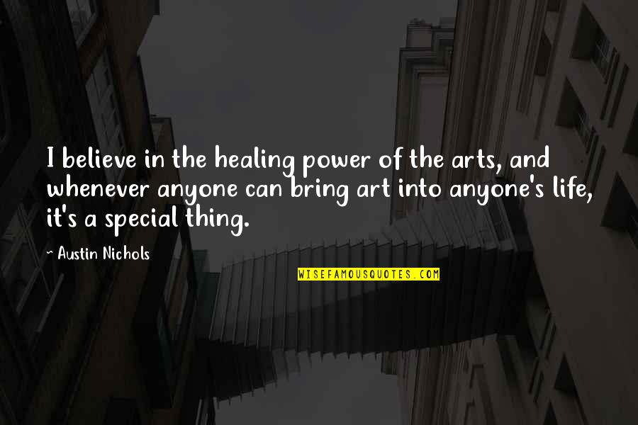 The Power Of Art Quotes By Austin Nichols: I believe in the healing power of the