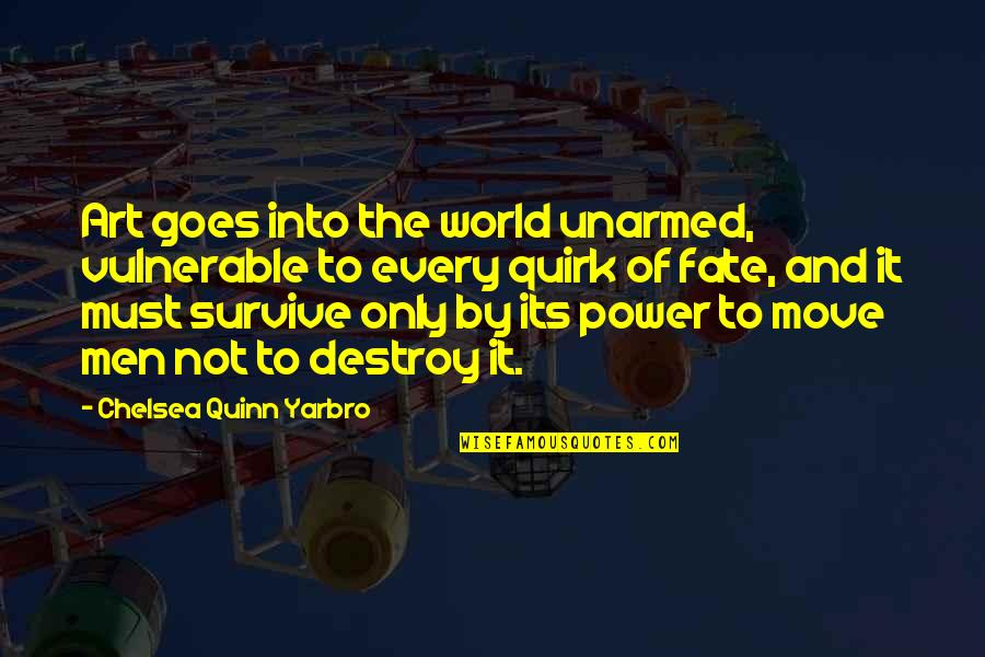 The Power Of Art Quotes By Chelsea Quinn Yarbro: Art goes into the world unarmed, vulnerable to
