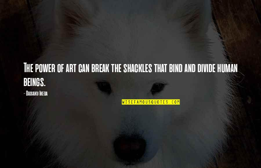 The Power Of Art Quotes By Daisaku Ikeda: The power of art can break the shackles