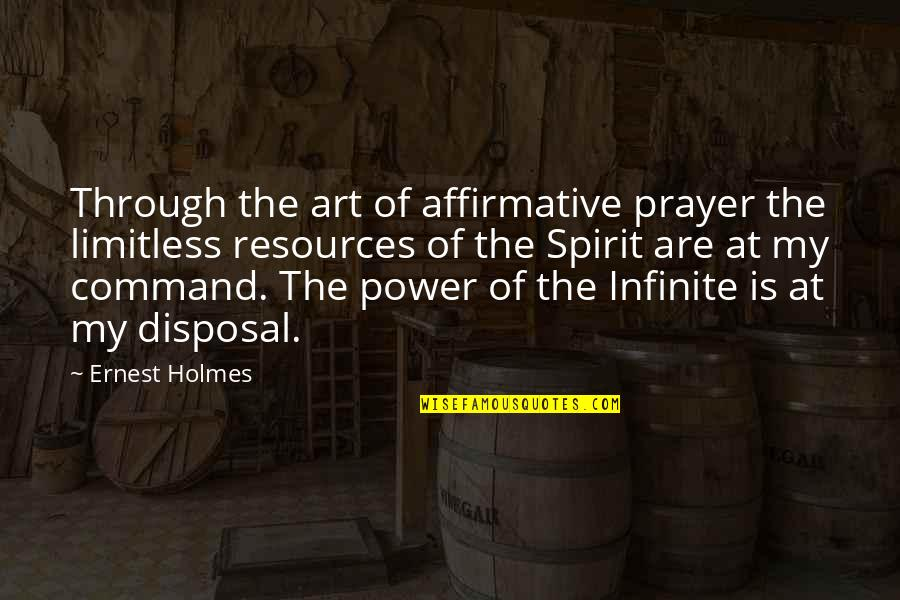 The Power Of Art Quotes By Ernest Holmes: Through the art of affirmative prayer the limitless