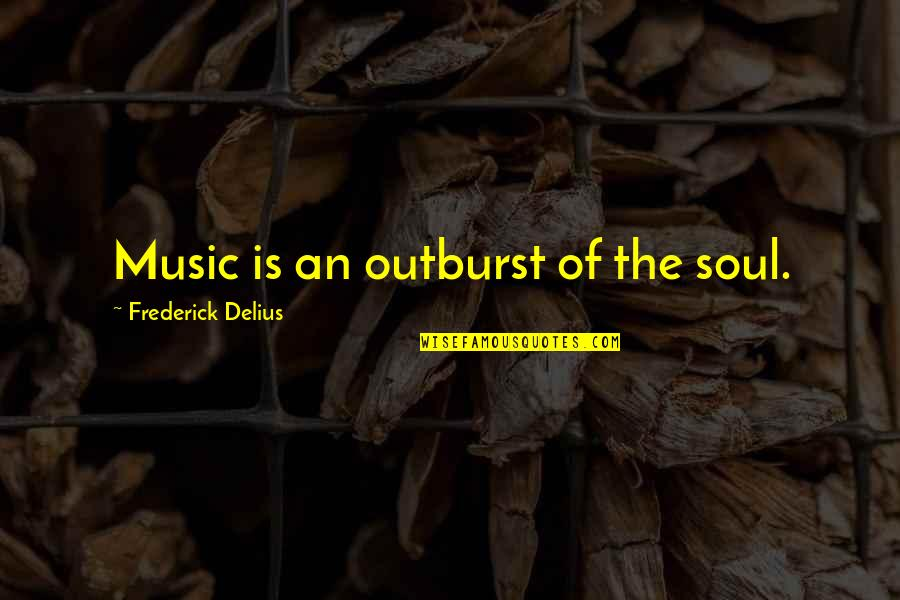 The Power Of Art Quotes By Frederick Delius: Music is an outburst of the soul.
