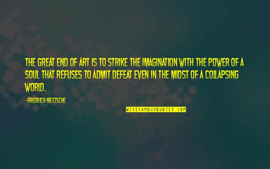 The Power Of Art Quotes By Friedrich Nietzsche: The great end of art is to strike