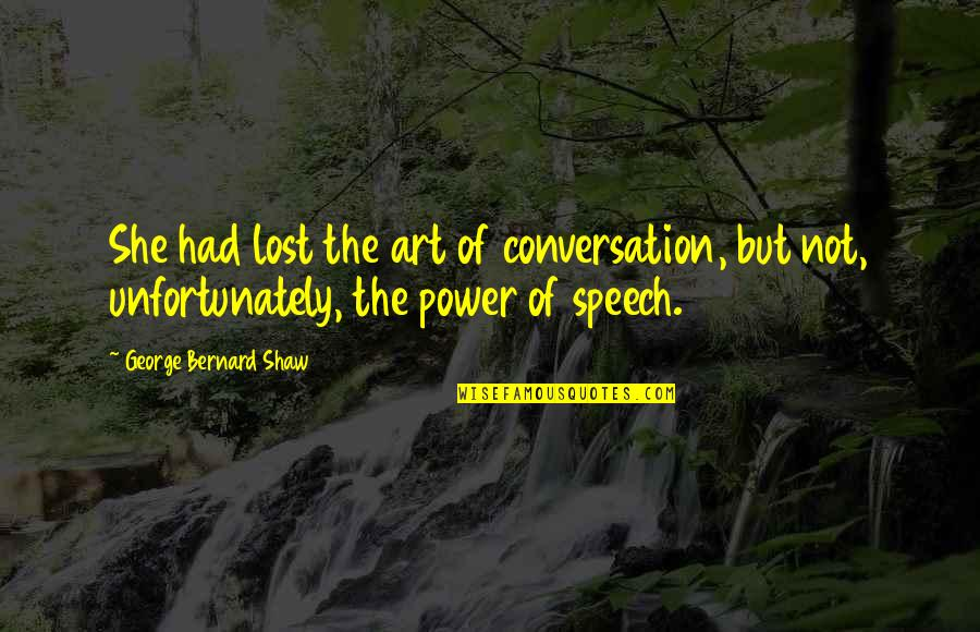 The Power Of Art Quotes By George Bernard Shaw: She had lost the art of conversation, but