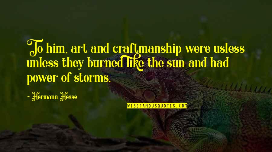The Power Of Art Quotes By Hermann Hesse: To him, art and craftmanship were usless unless