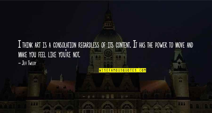 The Power Of Art Quotes By Jeff Tweedy: I think art is a consolation regardless of