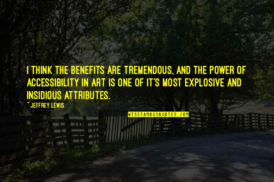 The Power Of Art Quotes By Jeffrey Lewis: I think the benefits are tremendous, and the