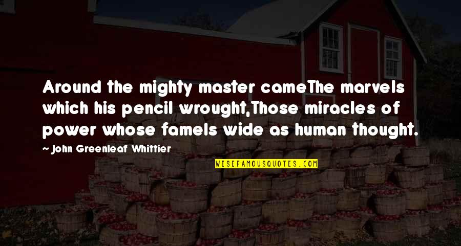 The Power Of Art Quotes By John Greenleaf Whittier: Around the mighty master cameThe marvels which his