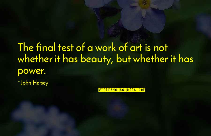 The Power Of Art Quotes By John Hersey: The final test of a work of art