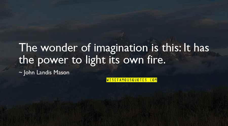 The Power Of Art Quotes By John Landis Mason: The wonder of imagination is this: It has