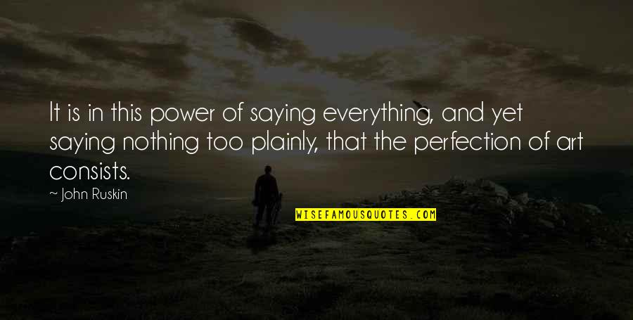 The Power Of Art Quotes By John Ruskin: It is in this power of saying everything,