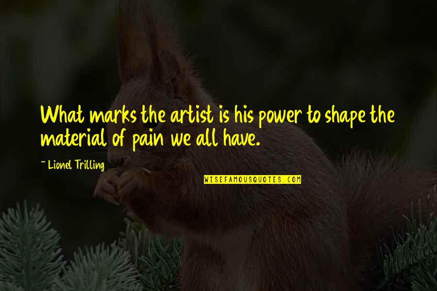 The Power Of Art Quotes By Lionel Trilling: What marks the artist is his power to
