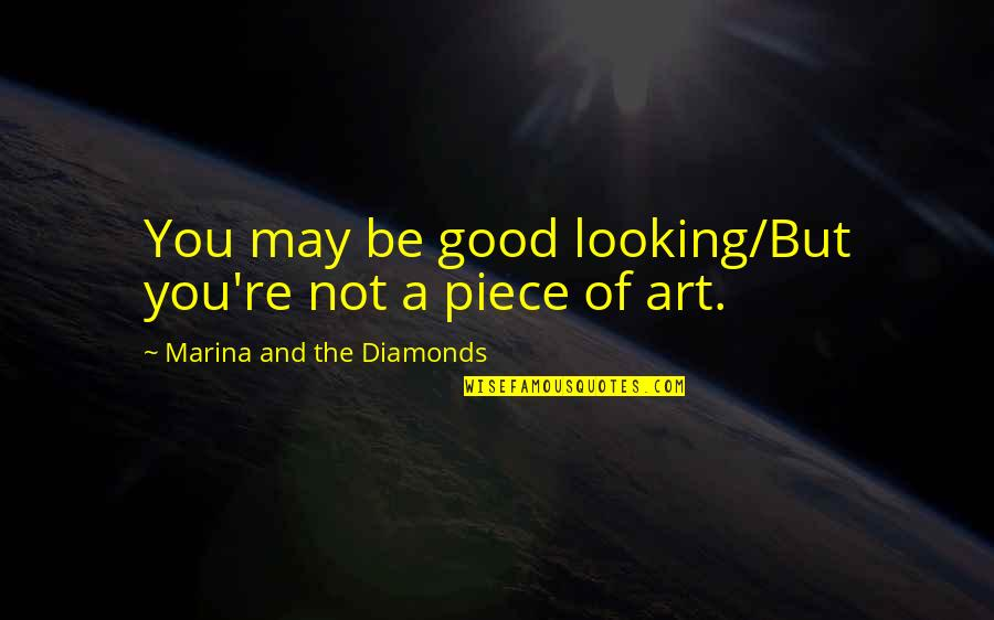 The Power Of Art Quotes By Marina And The Diamonds: You may be good looking/But you're not a