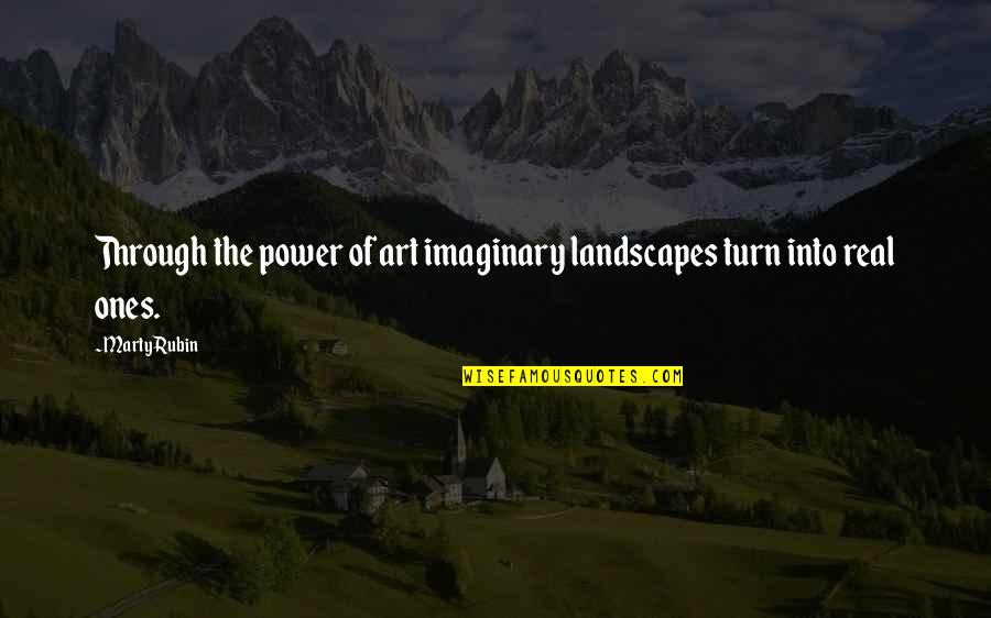 The Power Of Art Quotes By Marty Rubin: Through the power of art imaginary landscapes turn
