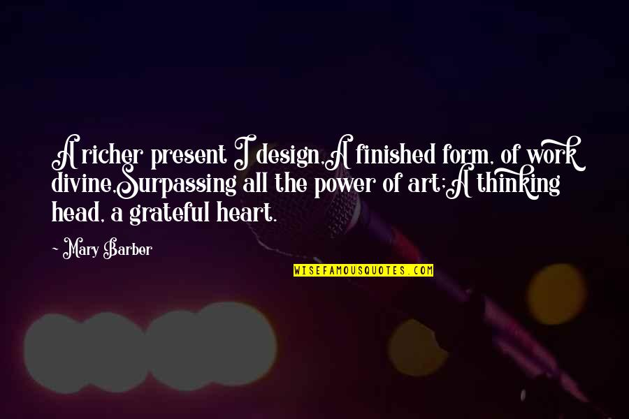 The Power Of Art Quotes By Mary Barber: A richer present I design,A finished form, of