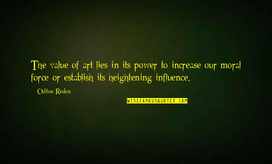 The Power Of Art Quotes By Odilon Redon: The value of art lies in its power
