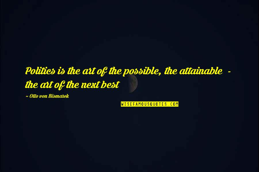 The Power Of Art Quotes By Otto Von Bismarck: Politics is the art of the possible, the