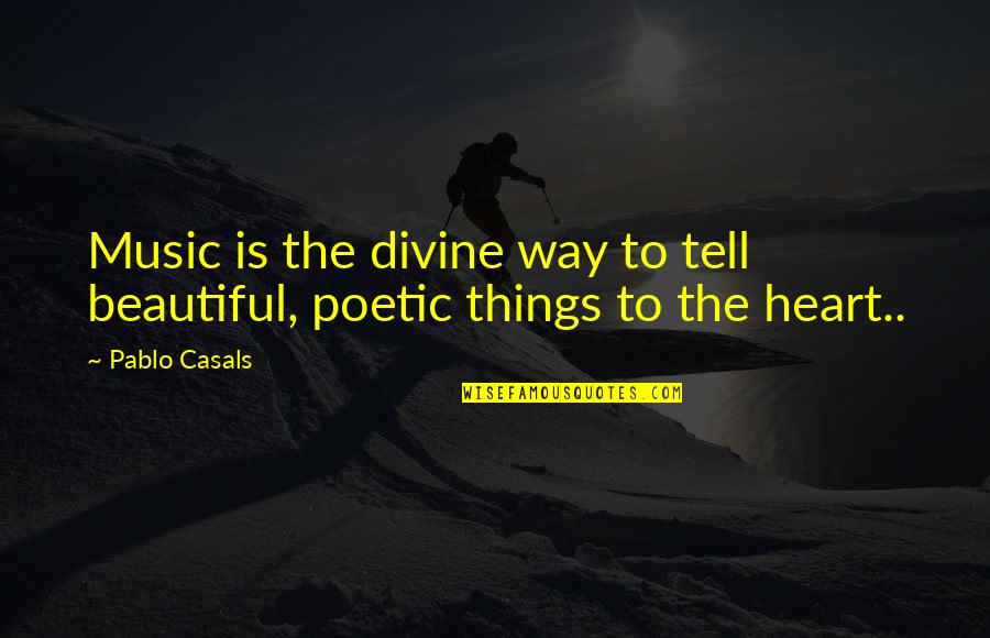 The Power Of Art Quotes By Pablo Casals: Music is the divine way to tell beautiful,