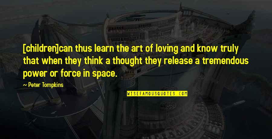 The Power Of Art Quotes By Peter Tompkins: [children]can thus learn the art of loving and
