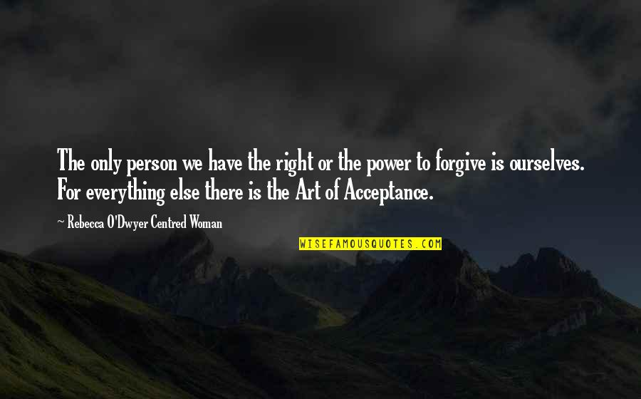 The Power Of Art Quotes By Rebecca O'Dwyer Centred Woman: The only person we have the right or