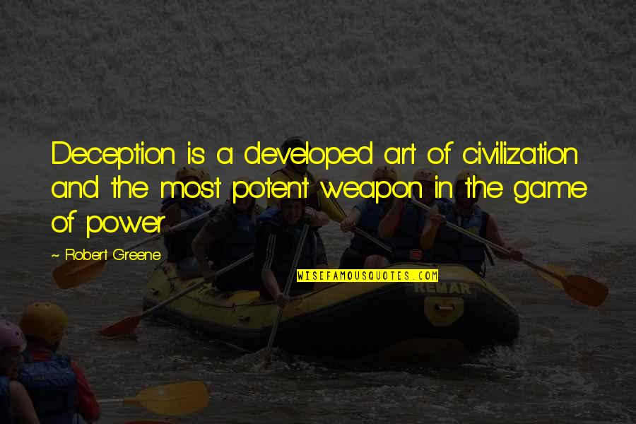 The Power Of Art Quotes By Robert Greene: Deception is a developed art of civilization and