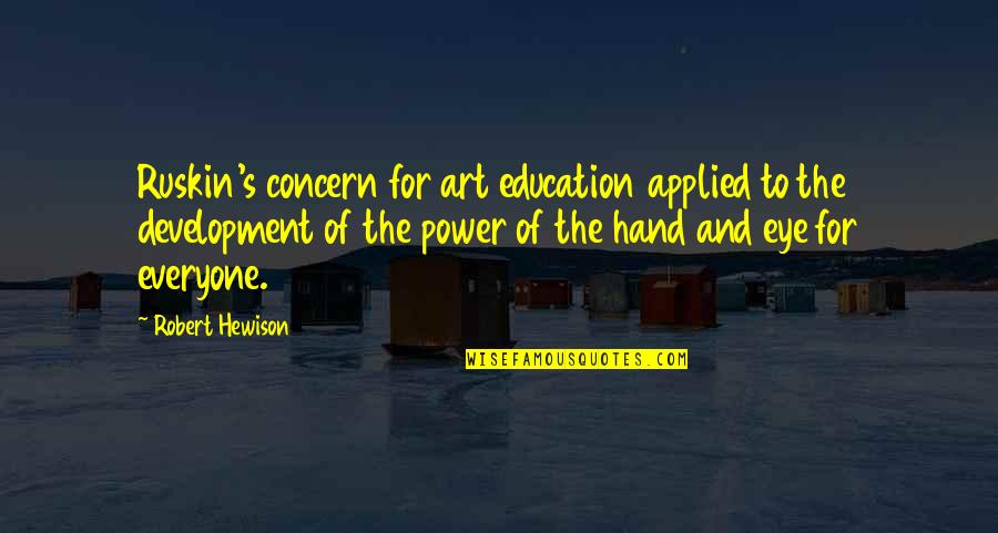 The Power Of Art Quotes By Robert Hewison: Ruskin's concern for art education applied to the