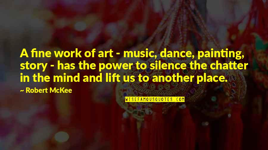The Power Of Art Quotes By Robert McKee: A fine work of art - music, dance,