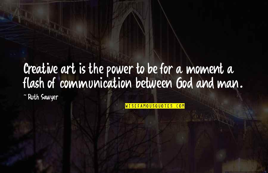 The Power Of Art Quotes By Ruth Sawyer: Creative art is the power to be for