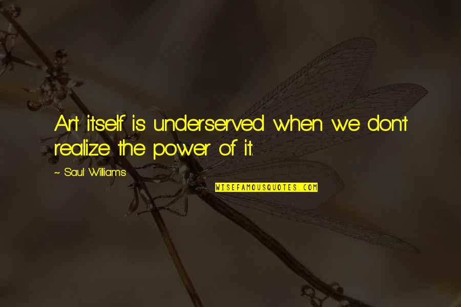 The Power Of Art Quotes By Saul Williams: Art itself is underserved when we don't realize