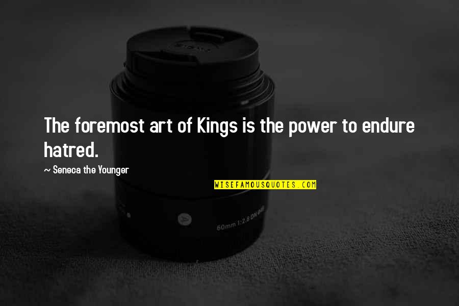 The Power Of Art Quotes By Seneca The Younger: The foremost art of Kings is the power