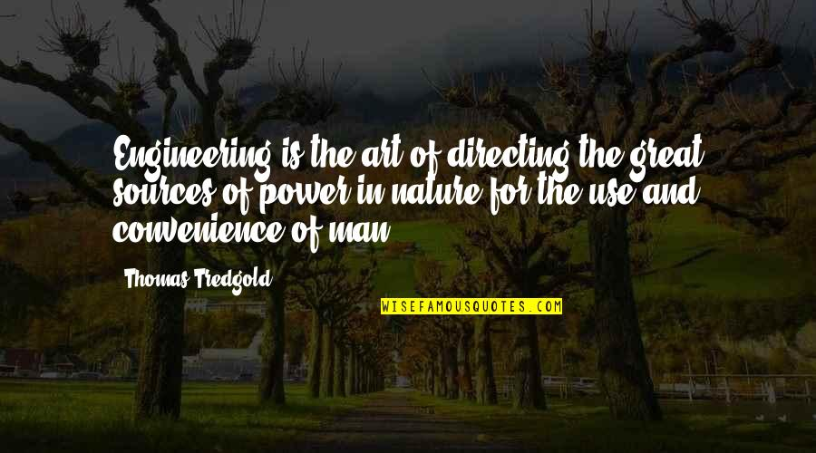 The Power Of Art Quotes By Thomas Tredgold: Engineering is the art of directing the great