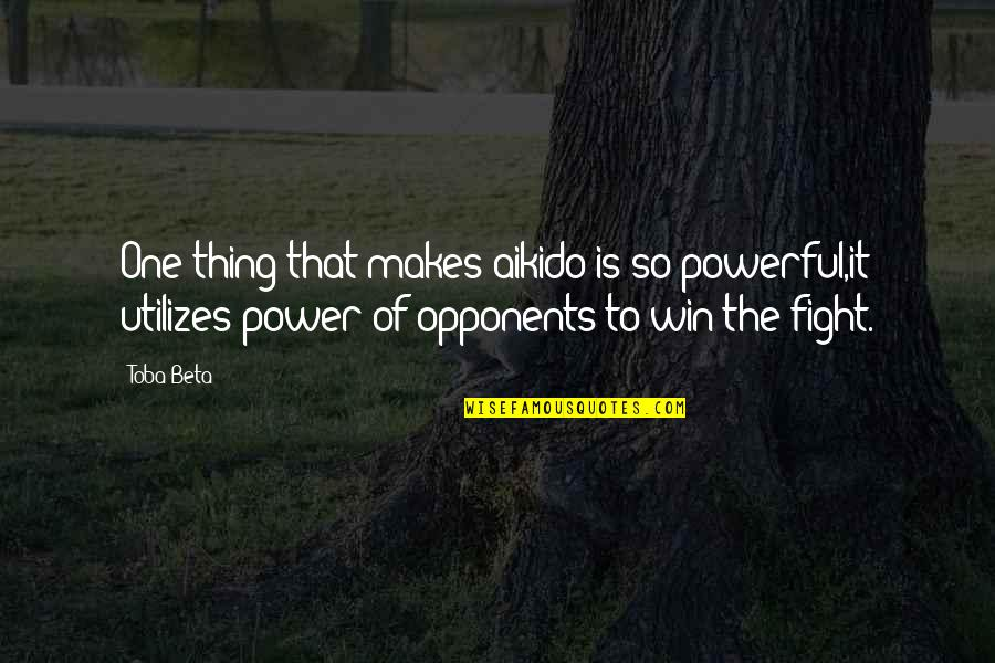 The Power Of Art Quotes By Toba Beta: One thing that makes aikido is so powerful,it