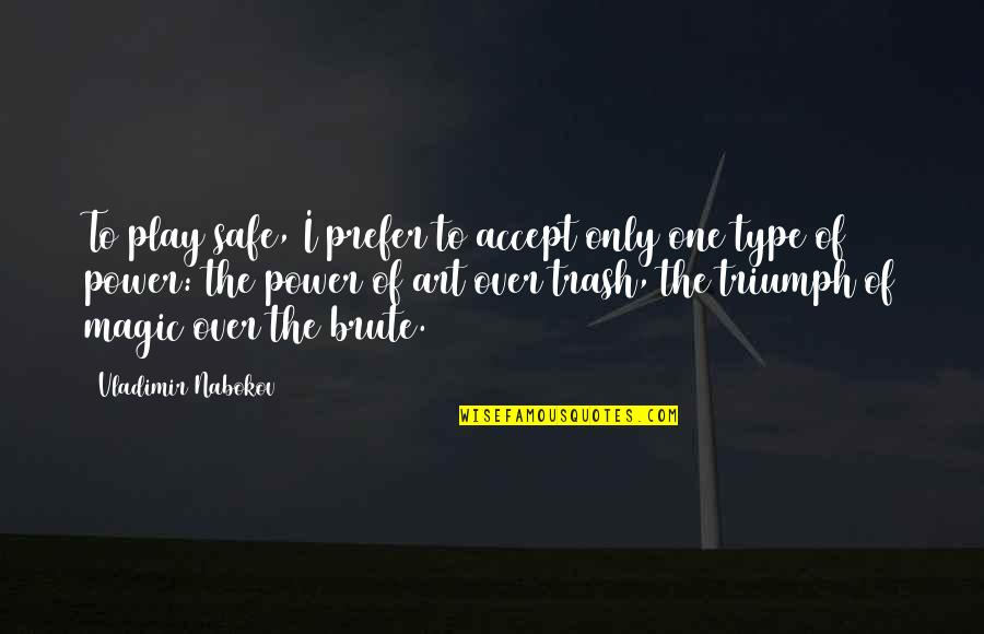 The Power Of Art Quotes By Vladimir Nabokov: To play safe, I prefer to accept only