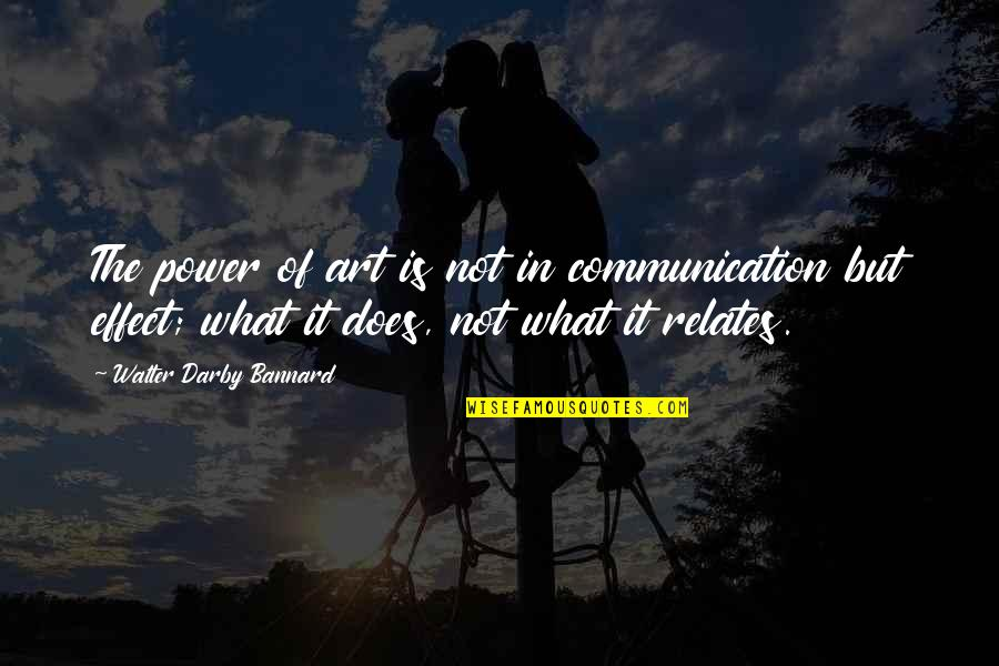 The Power Of Art Quotes By Walter Darby Bannard: The power of art is not in communication