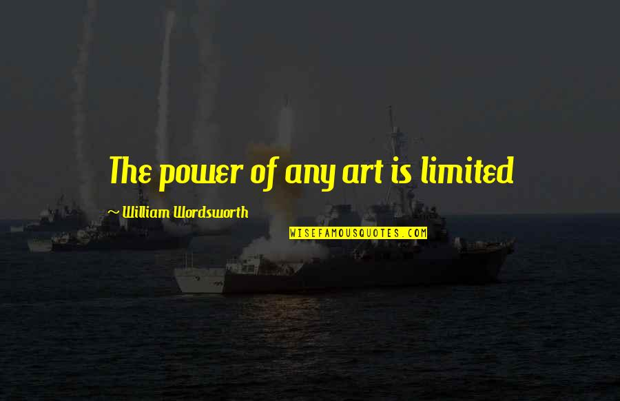 The Power Of Art Quotes By William Wordsworth: The power of any art is limited