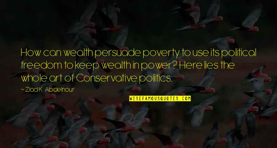 The Power Of Art Quotes By Ziad K. Abdelnour: How can wealth persuade poverty to use its