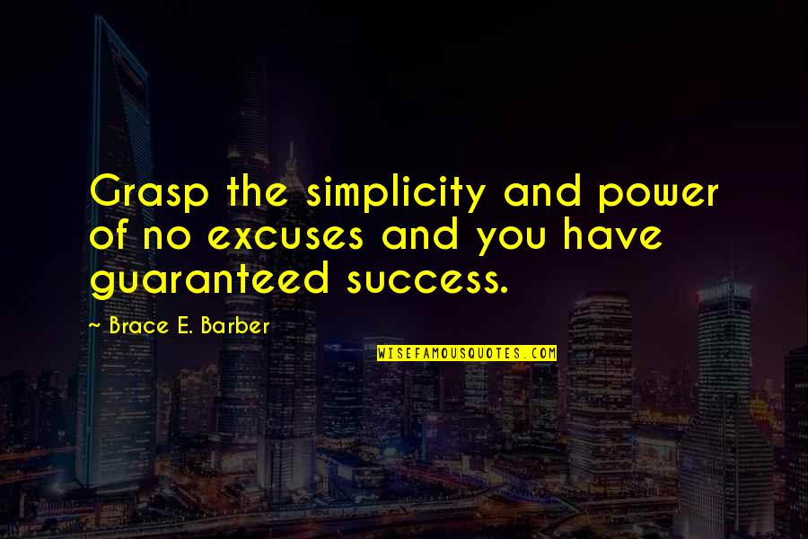 The Power Rangers Quotes By Brace E. Barber: Grasp the simplicity and power of no excuses