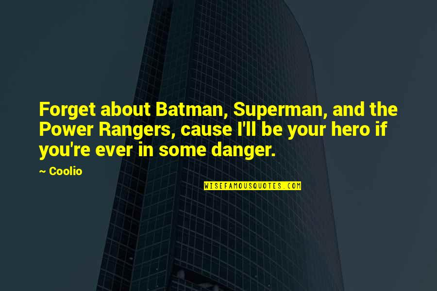 The Power Rangers Quotes By Coolio: Forget about Batman, Superman, and the Power Rangers,