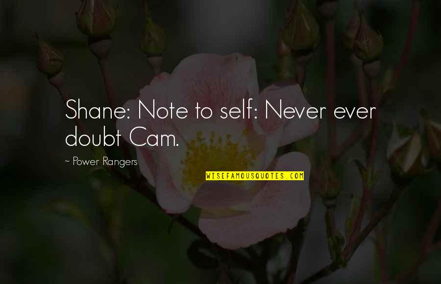 The Power Rangers Quotes By Power Rangers: Shane: Note to self: Never ever doubt Cam.