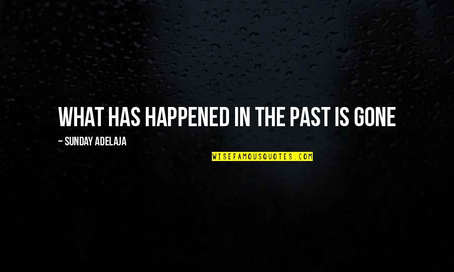 The Power Rangers Quotes By Sunday Adelaja: What has happened in the past is gone